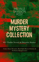 MURDER MYSTERY COLLECTION - 40+ Thriller Novels & Detective Stories: Uncle Abner Mysteries, Randolph Mason S��