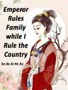 Emperor Rules Family while I Rule the CountryVolume 5【電子書籍】[ Sa JiaAiHeJiu ]