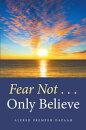 Fear Not . . . Only Believe