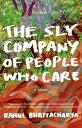The Sly Company of People Who CareA Novel【電子書籍】[ Rahul Bhattacharya ]