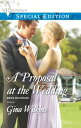A Proposal at the Wedding【電子書籍】[ Gina Wilkins ]