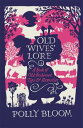 Old Wives' LoreA Book of Old-Fashioned Tips & Remedies【電子書籍】[ Polly Bloom ]