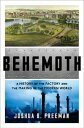 Behemoth: A History of the Factory and the Making of the Modern World【電子書籍】 Joshua B. Freeman