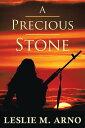 A Precious Stone【電子書籍】[ Leslie M. Arno ]