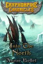 Into the NorthGryphonpike Chronicles, #6【電子書籍】[ Annie Bellet ]