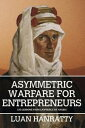 Asymmetric Warfare for Entrepreneurs120 Lessons from Lawrence of Arabia【電子書籍】 Luan Hanratty