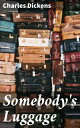 Somebody's Luggage【電子書籍】[ Charles Dickens ]