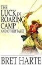 The Luck of Roaring Camp and Other Tales