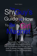 The Shy Guy��s Guide On How To Be A Girl Magnet