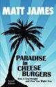 Paradise in Cheeseburgers【電子書籍】[ Matt James ]