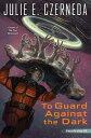 To Guard Against the Dark【電子書籍】[ Julie E. Czerneda ]