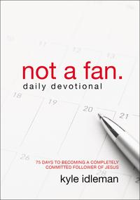 Not a Fan Daily Devotional75 Days to Becoming a Completely Committed Follower of Jesus【電子書籍】[ Kyle Idleman ]