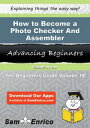 How to Become a Photo Checker And AssemblerHow to Become a Photo Checker And Assembler【電子書籍】[ Heike Silvia ]