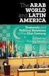 The Arab World and Latin AmericaEconomic and Political Relations in the Twenty-First Century[ Fehmy Saddy ]