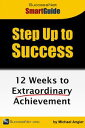 Step Up To Success: 12 Weeks to Extraordinary Achievement【電子書籍】[ Michael Angier ]