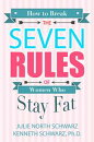 How to Break the Seven Rules of Women Who Stay Fat