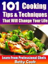 101 Cooking Tips & Techniques that Will Change your Life - Learn from the Professional ChefsCooking Techniques【電子書籍】[ Betty Cook ]