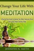 Meditation For Beginners - A Step By Step Guide To Calming Your Mind, Reducing Stress, And Living Longer Sta��