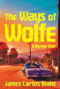 The Ways of Wolfe【電子書籍】[ James Carlos Blake ]