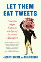 Let them Eat Tweets: How the Right Rules in an Age of Extreme Inequality【電子書籍】[ Jacob S. Hacker ]