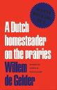 A Dutch Homesteader On The PrairiesThe Letters of Wilhelm de Gelder 1910-13【電子書籍】[ Willem de Gelder ]