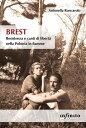 Brest Resistenza e canti di libert nella Polonia in fiamme【電子書籍】 Antonella Roncarolo