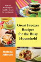 Great Freezer Recipes for the Busy HouseholdHow to Pre-Prepare Healthy Meals for the Family【電子書籍】[ Melinda Johnson ]