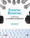 Essential ReportingThe NCTJ Guide for Trainee Journalists【電子書籍】[ Jon S...