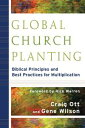 Global Church Planting Biblical Principles and Best Practices for Multiplication