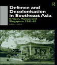 Defence and Decolonisation in South-East AsiaBritain, Malaya and Singapore 1941-1967【電子書籍】[ Karl Hack ]