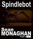 Spindlebot[ Sean Monaghan ]