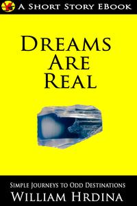 Dreams Are Real【電子書籍】[ William Hrdina ]