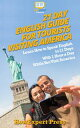21 Day English Guide for Tourists Visiting America: Learn How to Speak English in 21 Days With 1 Hour a Day While You Visit America【電子書籍】[ HowExpert ]