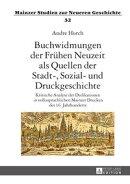 Buchwidmungen der Fr���hen Neuzeit als Quellen der Stadt-, Sozial- und Druckgeschichte