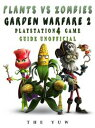 Plants Vs Zombies Garden Warfare 2 Playstation 4 Game Guide Unofficial...