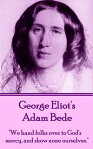 """Adam Bede""""We hands folks over to God's mercy, and show none ourselves.""""[ George Eliot ]"""