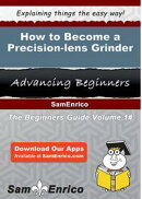 How to Become a Precision-lens Grinder