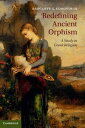 Redefining Ancient OrphismA Study in Greek Religion