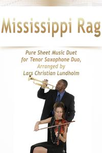 Mississippi Rag Pure Sheet Music Duet for Tenor Saxophone Duo, Arranged by Lars Christian Lundholm【電子書籍】[ Pure Sheet Music ]