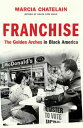 Franchise: The Golden Arches in Black America【電子書籍】[ Marcia Chatelain ]