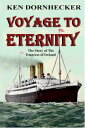 Voyage to Eternity: The Story of the Empress of Ireland【電子書籍】[ Ken Dornhecker ]