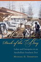 Working on the Dock of the BayLabor and Enterprise in an Antebellum Southern Port【電子書籍】 Michael D. Thompson