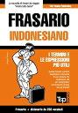 Frasario Italiano-Indonesiano e mini dizionario da 250 vocaboli【電子書籍】[ Andrey Taranov ]