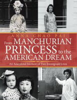 From Manchurian Princess to the American DreamAn Anecdotal Memoir of Two Immigrant Lives【電子書籍】[ Anna Chao Pai ]
