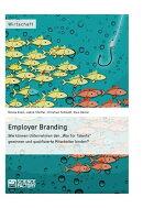 Employer Branding: Wie k���nnen Unternehmen den 'War for Talents' gewinnen und qualifizierte Mitarbeiter bind��