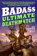 Badass: Ultimate DeathmatchSkull-Crushing True Stories of the Most Hardcore Duels, Showdowns, Fistfights, Last Stands, Suicide Charges, and Military Engagements of All Time【電子書籍】[ Ben Thompson ]