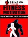 Fitness Motivation: Top 20 Motivation Tips to Get In Shape【電子書籍】[ Bring On Fitness ]