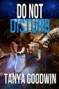Do Not Disturb【電子書籍】[ Tanya Goodwin ]
