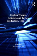 English Women, Religion, and Textual Production, 1500?1625