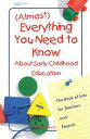 (Almost) Everything You Need to Know About Early Childhood EducationThe Book of Lists for Teachers and Parents【電子書籍】 Judy Fujawa